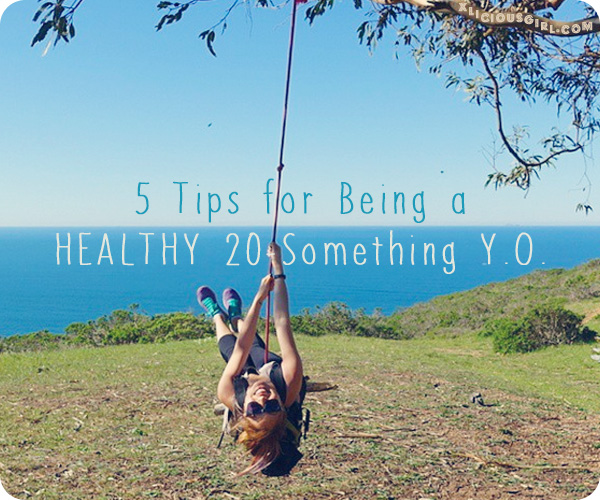 5 tips for being a healthy 20 something year old